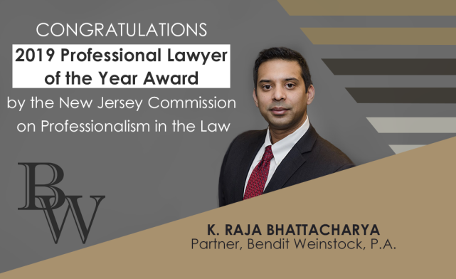 Congratulations to K. Raja Bhattacharya, awarded 2019 Professional Lawyer of the Year award by the New Jersey Commission on Professionalism in the Law